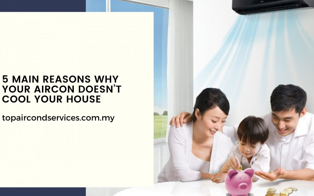 Why Aircon doesn't Cool Your House