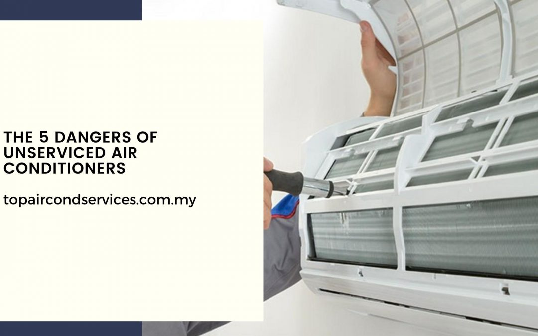 The 5 Dangers Of Unserviced Air Conditioners