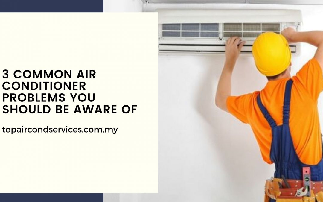 Common Air Conditioner Problems You Should Be Aware Of