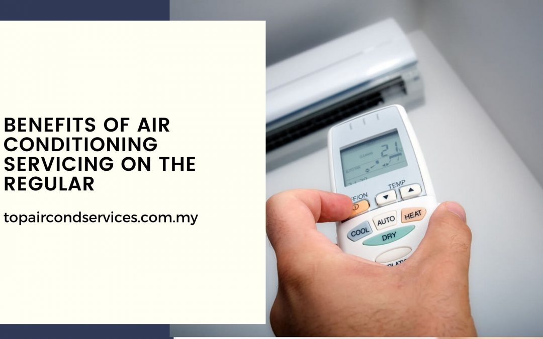 Benefits of Air Conditioning Servicing on the Regular