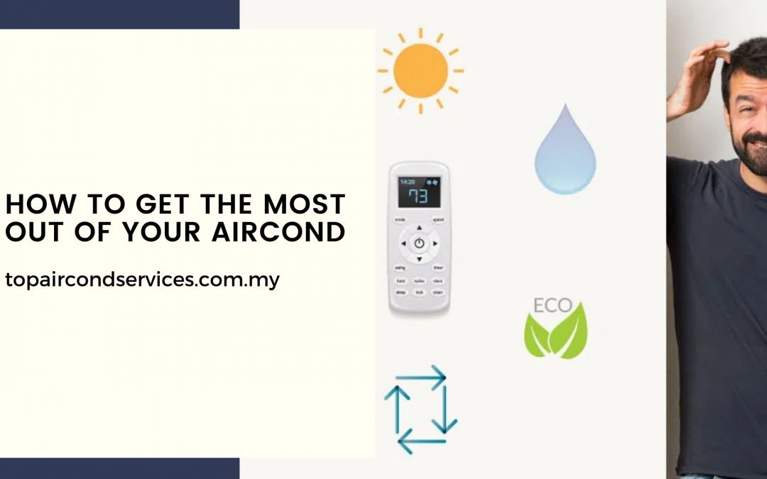 How To Get The Most Out Of Your Aircond