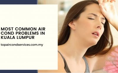 Most Common Air Cond Problems in Kuala Lumpur