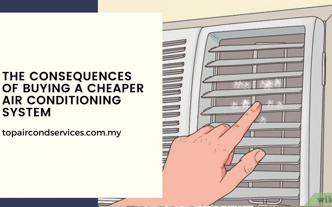 The Consequences Of Buying A Cheaper Air Conditioning System