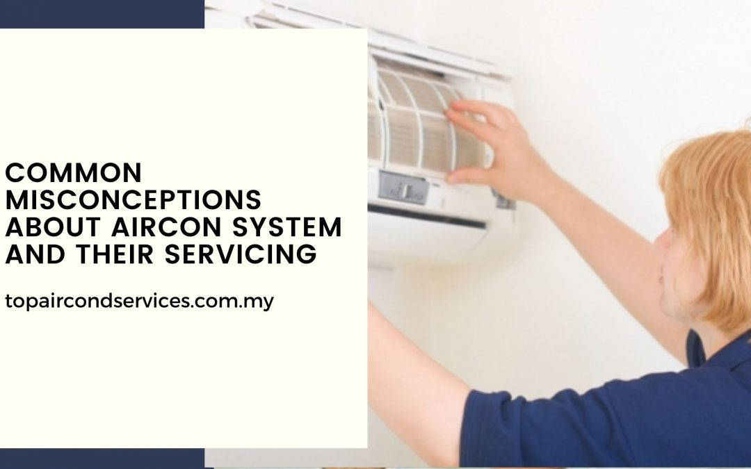 Common Misconceptions About Aircon System And Their Servicing