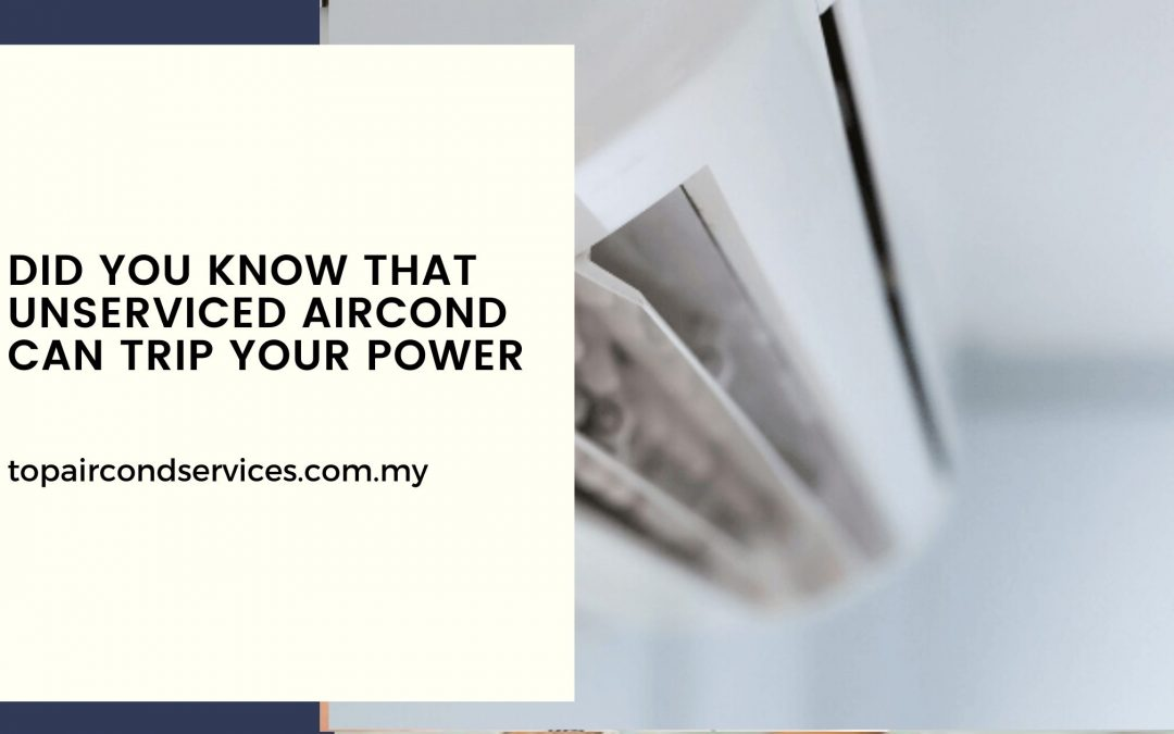 Did You Know that Unserviced Aircond Can Trip Your Power